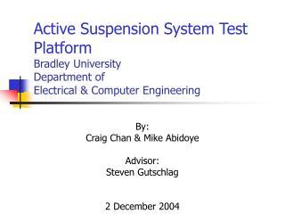 By: Craig Chan & Mike Abidoye Advisor:   Steven Gutschlag 2 December 2004