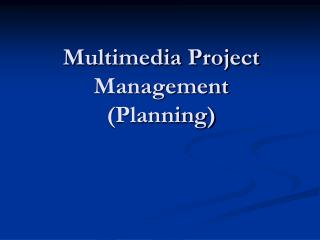 Multimedia Project  Management (Planning)