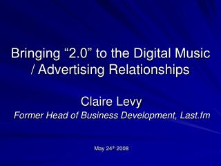 "Bringing ""2.0"" to the Digital Music / Advertising Relationships"