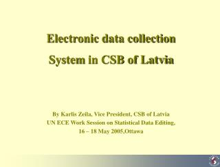 Electronic data collection  System  in CSB of Latvia