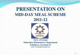 PRESENTATION ON MID-DAY MEAL SCHEME 2011-12 Govt. of Assam Govt. of Assam