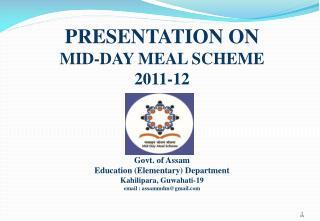 PRESENTATION ON MID-DAY MEAL SCHEME 2011-12 Govt. of Assam Govt. of Assam