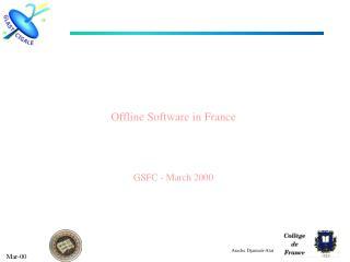 Offline Software in France GSFC - March 2000