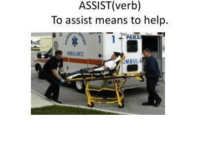 ASSIST(verb) To assist means to help.
