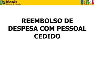 REEMBOLSO DE DESPESA COM PESSOAL CEDIDO