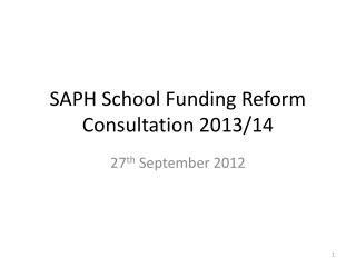 SAPH School Funding Reform  Consultation 2013/14