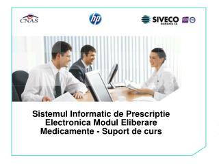 Sistemul Informatic de Prescriptie Electronica Modul Eliberare Medicamente - Suport de curs