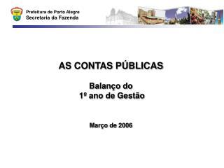 AS CONTAS PÚBLICAS Balanço do  1º ano de Gestão Março de 2006