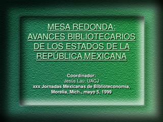 MESA REDONDA: AVANCES BIBLIOTECARIOS  DE LOS ESTADOS DE LA  REPÚBLICA MEXICANA