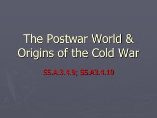 The Postwar World  & Origins of the Cold War