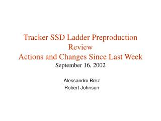Tracker SSD Ladder Preproduction Review  Actions and Changes Since Last Week September 16, 2002
