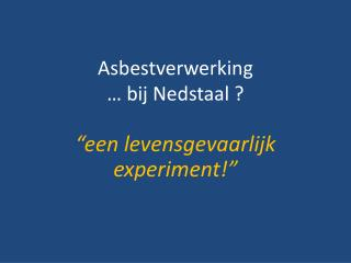 Asbestverwerking … bij Nedstaal ?