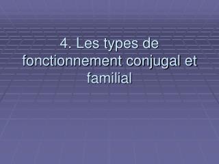 4. Les types de fonctionnement conjugal et familial