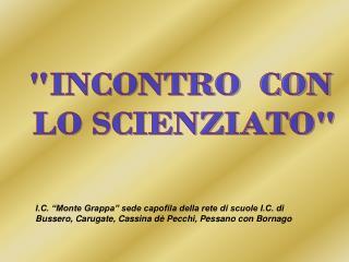 """""""INCONTRO  CON  LO SCIENZIATO"""""""
