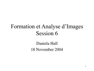 Formation et Analyse d'Images Session 6