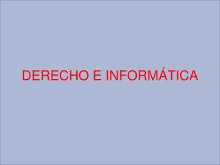 DERECHO E INFORM TICA