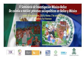 II Seminario de Investigación México-Belice De colonia a nación: