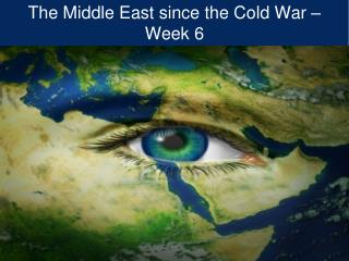 The Middle East since the Cold War – Week 6