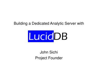 Building a Dedicated Analytic Server with John Sichi Project Founder