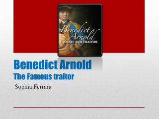 Benedict Arnold The Famous traitor