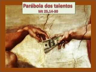 Parábola dos talentos Mt  25,14-30