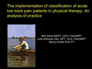 Britt Smith MSPT, OCS, FAAOMPT Julie Whitman DSc, DPT, OCS, FAAOMPT Marcia Smith PhD, PT