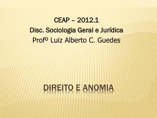 CEAP – 2012.1 Disc. Sociologia Geral e Jurídica Profº  Luiz Alberto C. Guedes