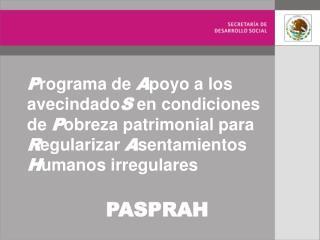 Programa de Apoyo a los avecindadoS en condiciones de Pobreza patrimonial para Regularizar Asentamientos Humanos irregul