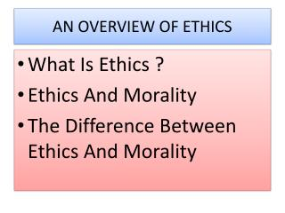 AN OVERVIEW OF ETHICS