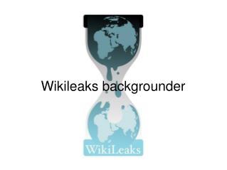 Wikileaks backgrounder