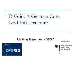 D-Grid: A German Core Grid Infrastructure