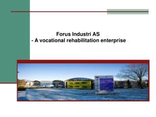 Forus Industri AS  - A vocational rehabilitation enterprise