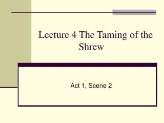 Lecture 4 The Taming of the                 Shrew