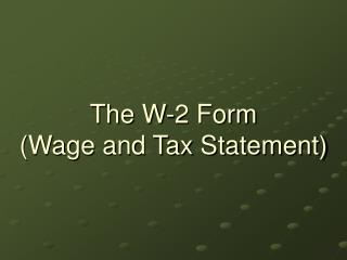 The W-2 Form (Wage and Tax Statement)