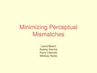 Minimizing Perceptual Mismatches