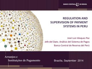 REGULATION AND SUPERVISION OF PAYMENT SYSTEMS IN PERU