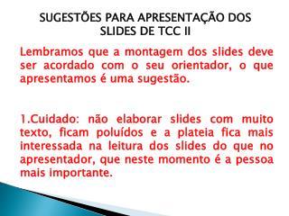 SUGESTÕES PARA APRESENTAÇÃO DOS SLIDES DE TCC II