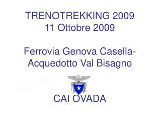 TRENOTREKKING 2009 11 Ottobre 2009 Ferrovia Genova Casella- Acquedotto Val Bisagno CAI OVADA