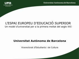 L'ESPAI EUROPEU D'EDUCACIÓ SUPERIOR Un model d'universitat per a la primera meitat del segle XXI