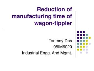 Reduction of manufacturing time of wagon-tippler