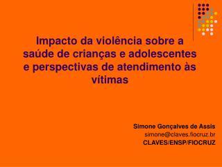 Simone Gon�alves de Assis simone@claves.fiocruz.br CLAVES/ENSP/FIOCRUZ