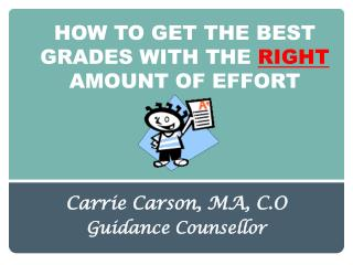 HOW TO GET THE BEST GRADES WITH THE  RIGHT  AMOUNT OF EFFORT