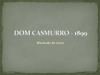 DOM CASMURRO - 1899