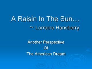 A Raisin In The Sun… ~  Lorraine Hansberry