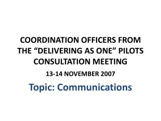 "COORDINATION OFFICERS FROM THE ""DELIVERING AS ONE"" PILOTS CONSULTATION MEETING"