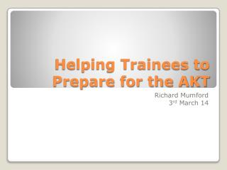 Helping Trainees to Prepare for the AKT