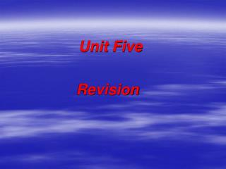 Unit Five               Revision