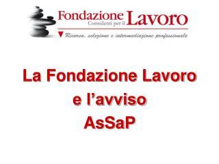 La Fondazione Lavoro  e l'avviso  AsSaP