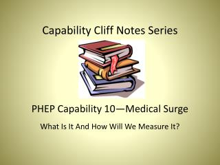 Capability Cliff Notes Series PHEP Capability 10—Medical Surge