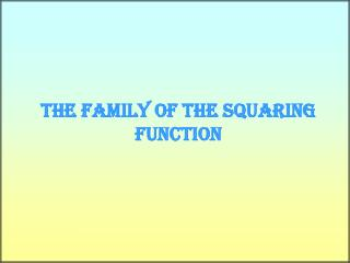 The Family of The Squaring Function